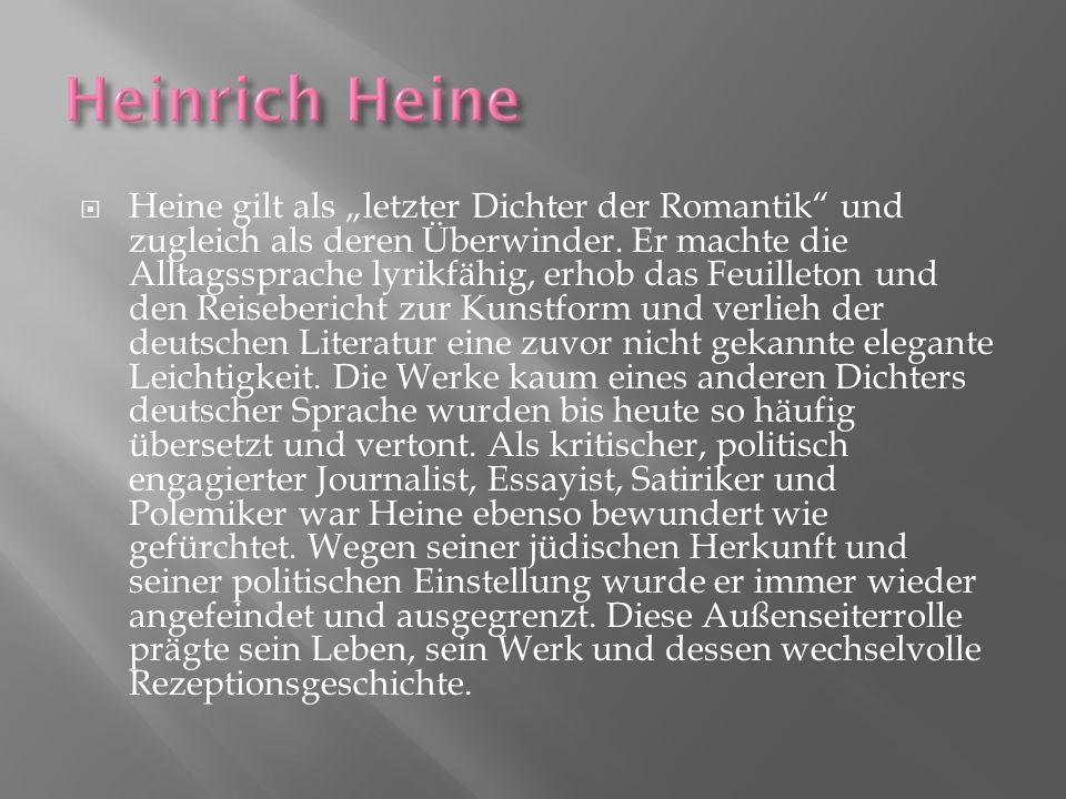 """ Heine gilt als """"letzter Dichter der Romantik"""" und zugleich als deren Überwinder. Er machte die Alltagssprache lyrikfähig, erhob das Feuilleton und d"""