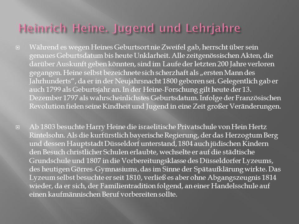  Während es wegen Heines Geburtsort nie Zweifel gab, herrscht über sein genaues Geburtsdatum bis heute Unklarheit. Alle zeitgenössischen Akten, die d