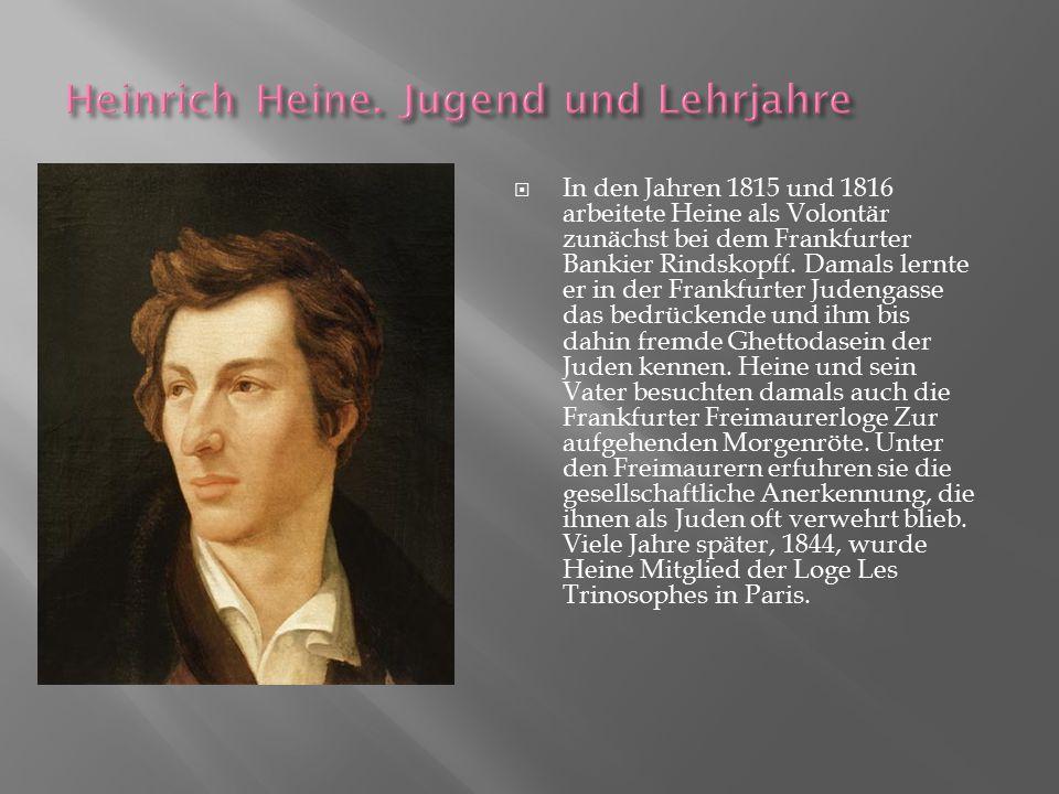  In den Jahren 1815 und 1816 arbeitete Heine als Volontär zunächst bei dem Frankfurter Bankier Rindskopff. Damals lernte er in der Frankfurter Judeng