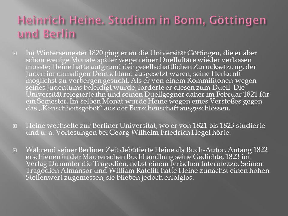  Im Wintersemester 1820 ging er an die Universität Göttingen, die er aber schon wenige Monate später wegen einer Duellaffäre wieder verlassen musste: