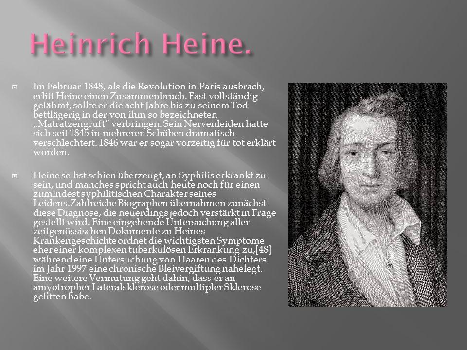  Im Februar 1848, als die Revolution in Paris ausbrach, erlitt Heine einen Zusammenbruch. Fast vollständig gelähmt, sollte er die acht Jahre bis zu s