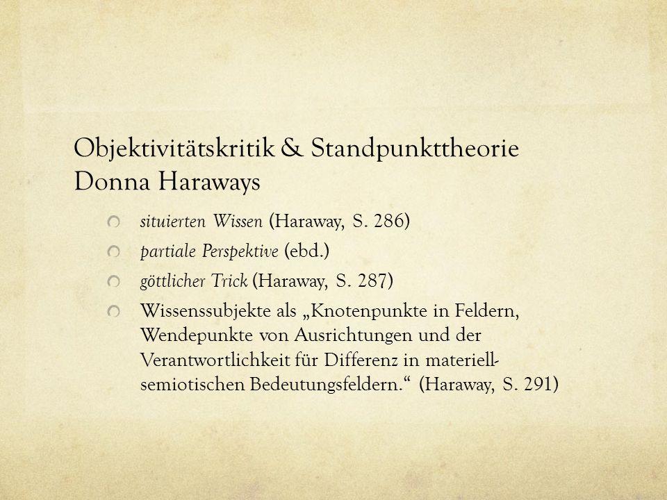 Objektivitätskritik & Standpunkttheorie Donna Haraways situierten Wissen (Haraway, S. 286) partiale Perspektive (ebd.) göttlicher Trick (Haraway, S. 2