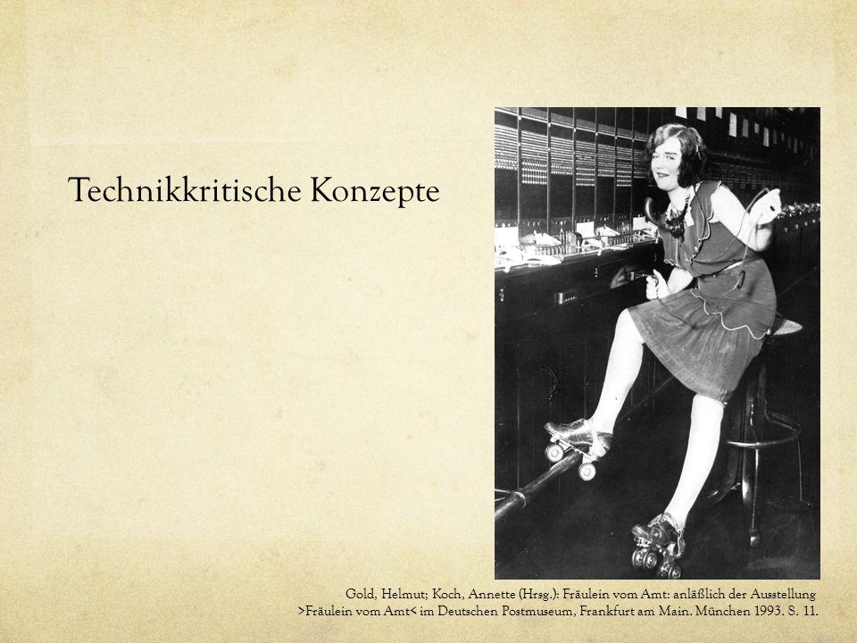 Technikkritische Konzepte Gold, Helmut; Koch, Annette (Hrsg.): Fräulein vom Amt: anläßlich der Ausstellung >Fräulein vom Amt< im Deutschen Postmuseum,