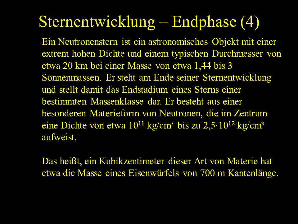 Sternentwicklung – Endphase (4) Ein Neutronenstern ist ein astronomisches Objekt mit einer extrem hohen Dichte und einem typischen Durchmesser von etw