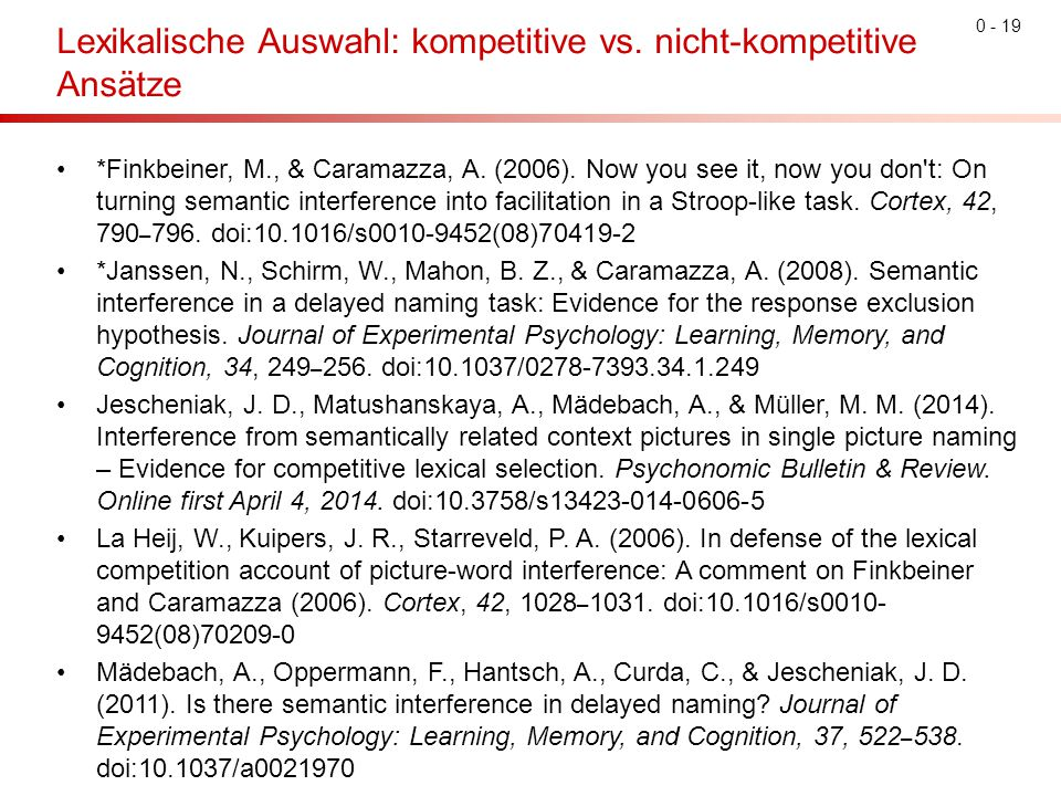 0 - 19 Lexikalische Auswahl: kompetitive vs. nicht-kompetitive Ansätze *Finkbeiner, M., & Caramazza, A. (2006). Now you see it, now you don't: On turn