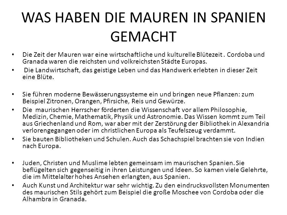 WAS HABEN DIE MAUREN IN SPANIEN GEMACHT Die Zeit der Mauren war eine wirtschaftliche und kulturelle Blütezeit.