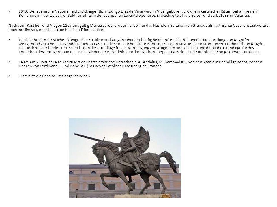 1043: Der spanische Nationalheld El Cid, eigentlich Rodrigo Díaz de Vivar wird in Vivar geboren.