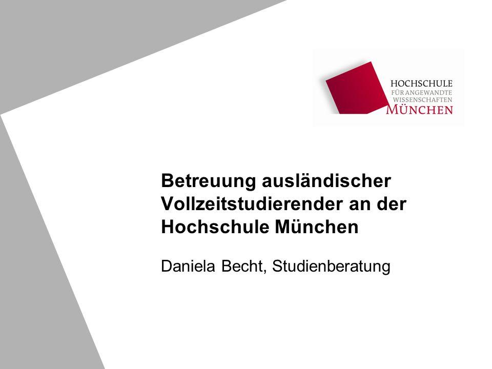 Betreuung ausländischer Vollzeitstudierender an der Hochschule München Daniela Becht, Studienberatung