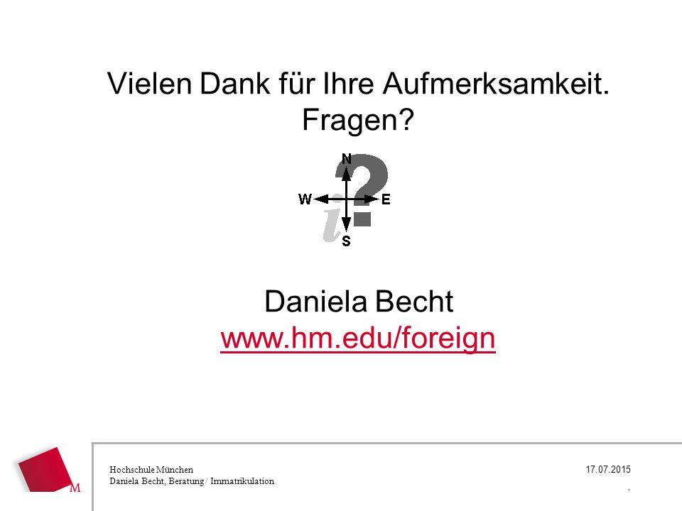 Hochschule München Daniela Becht, Beratung / Immatrikulation 17.07.2015, Vielen Dank für Ihre Aufmerksamkeit. Fragen? Daniela Becht www.hm.edu/foreign
