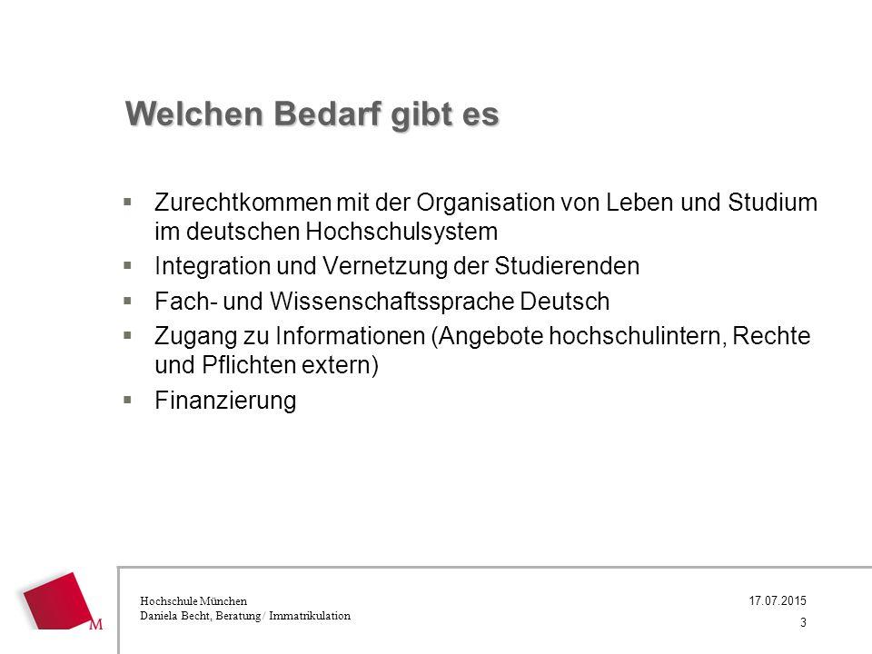 Hochschule München Daniela Becht, Beratung / Immatrikulation 17.07.2015 Welchen Bedarf gibt es  Zurechtkommen mit der Organisation von Leben und Stud