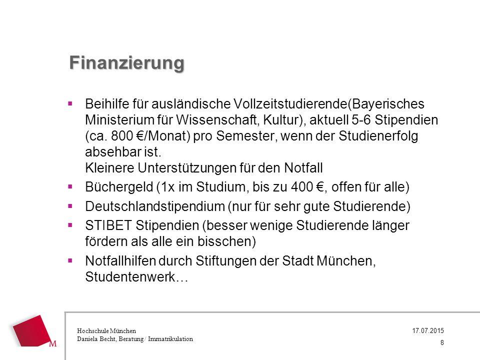 Hochschule München Daniela Becht, Beratung / Immatrikulation Finanzierung  Beihilfe für ausländische Vollzeitstudierende(Bayerisches Ministerium für Wissenschaft, Kultur), aktuell 5-6 Stipendien (ca.