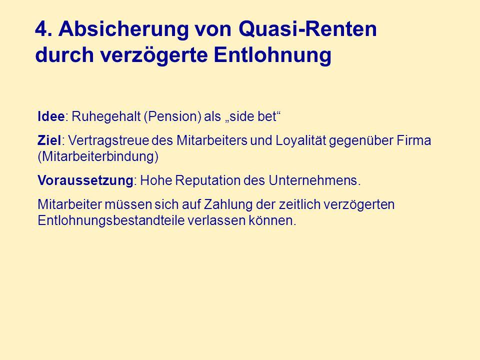 """4. Absicherung von Quasi-Renten durch verzögerte Entlohnung Idee: Ruhegehalt (Pension) als """"side bet"""" Ziel: Vertragstreue des Mitarbeiters und Loyalit"""