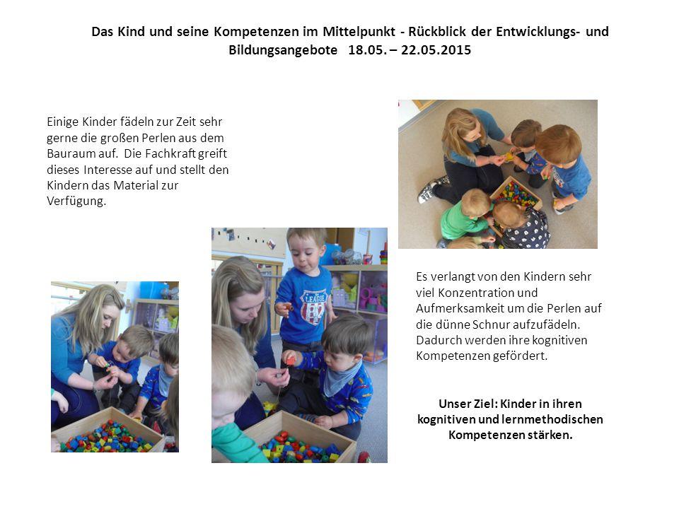 Das Kind und seine Kompetenzen im Mittelpunkt - Rückblick der Entwicklungs- und Bildungsangebote 18.05.
