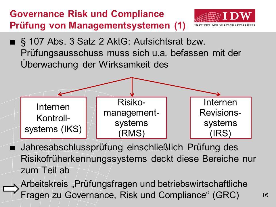 16 Governance Risk und Compliance Prüfung von Managementsystemen (1) ■§ 107 Abs. 3 Satz 2 AktG: Aufsichtsrat bzw. Prüfungsausschuss muss sich u.a. bef