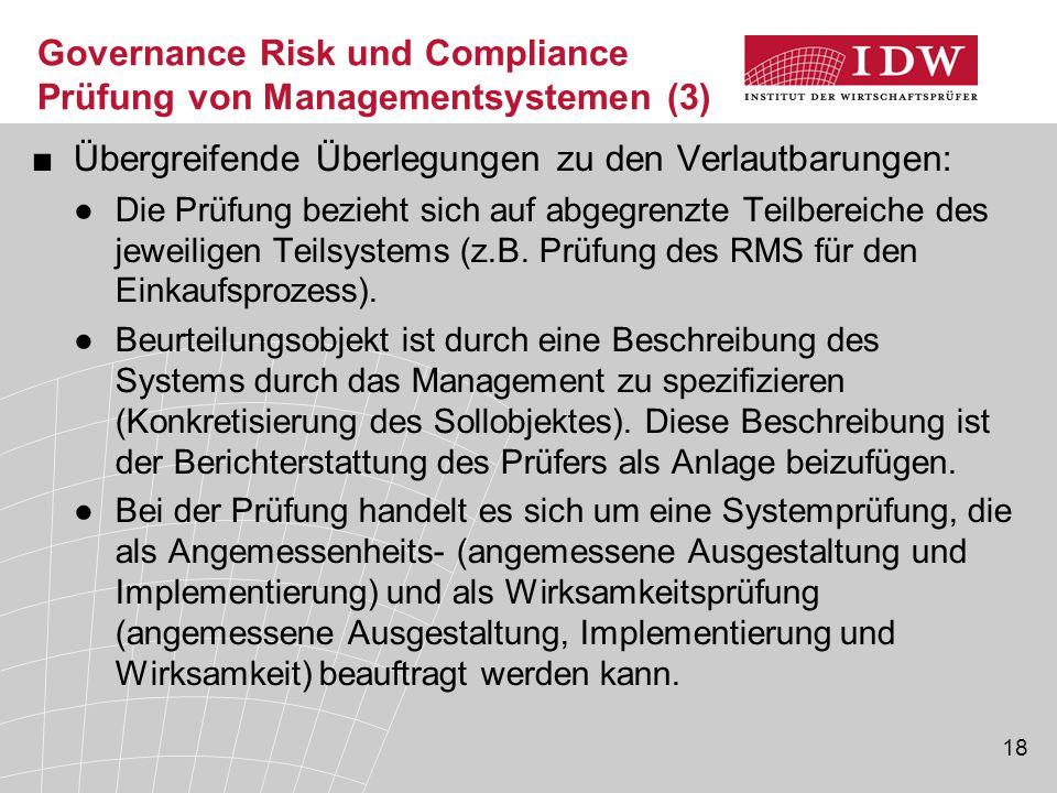 18 Governance Risk und Compliance Prüfung von Managementsystemen (3) ■Übergreifende Überlegungen zu den Verlautbarungen: ●Die Prüfung bezieht sich auf