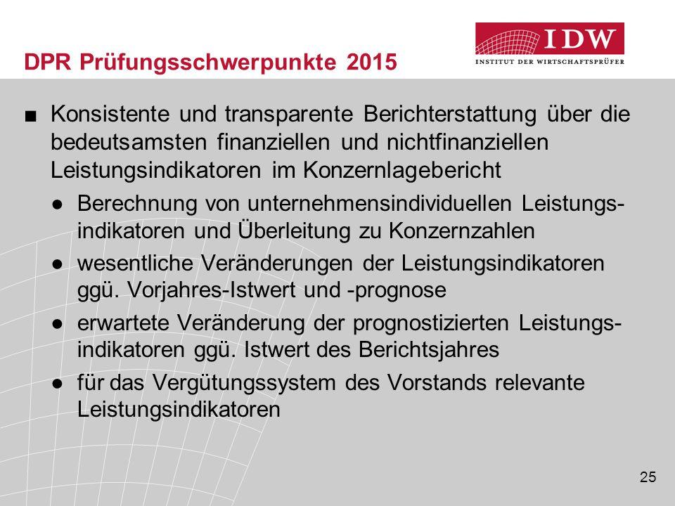25 DPR Prüfungsschwerpunkte 2015 ■Konsistente und transparente Berichterstattung über die bedeutsamsten finanziellen und nichtfinanziellen Leistungsin