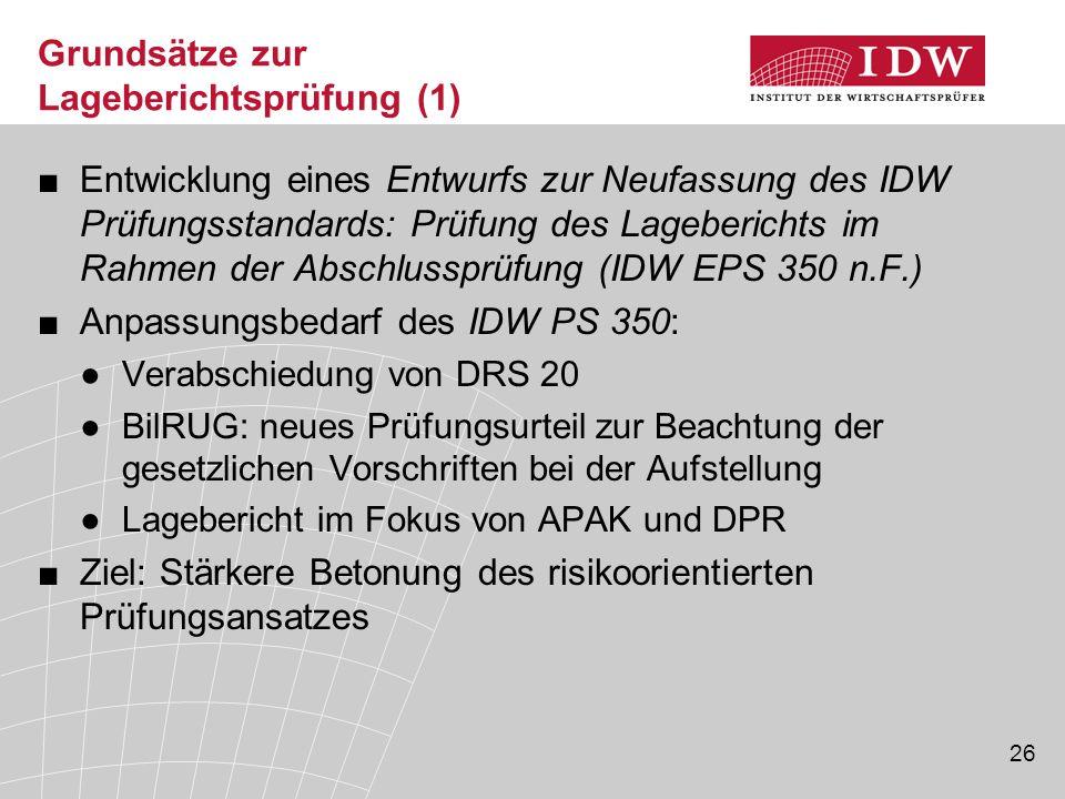 26 Grundsätze zur Lageberichtsprüfung (1) ■Entwicklung eines Entwurfs zur Neufassung des IDW Prüfungsstandards: Prüfung des Lageberichts im Rahmen der