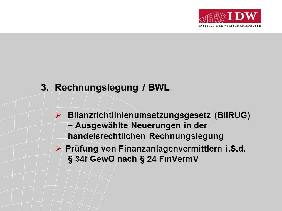 3. Rechnungslegung / BWL  Bilanzrichtlinienumsetzungsgesetz (BilRUG) − Ausgewählte Neuerungen in der handelsrechtlichen Rechnungslegung  Prüfung von