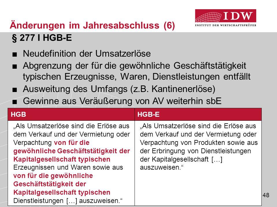48 § 277 I HGB-E ■Neudefinition der Umsatzerlöse ■Abgrenzung der für die gewöhnliche Geschäftstätigkeit typischen Erzeugnisse, Waren, Dienstleistungen