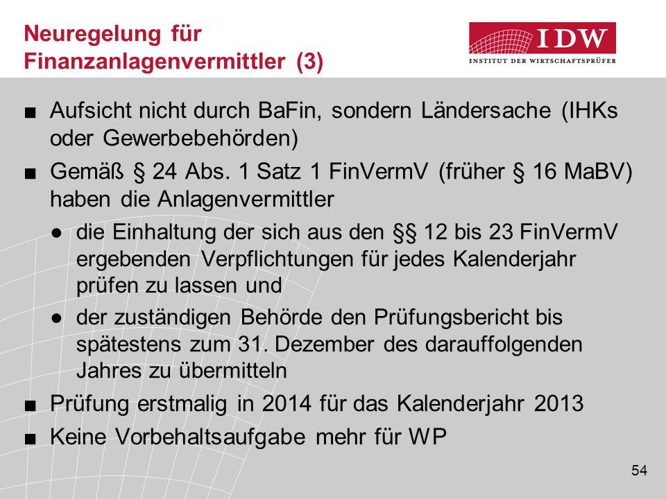 54 Neuregelung für Finanzanlagenvermittler (3) ■Aufsicht nicht durch BaFin, sondern Ländersache (IHKs oder Gewerbebehörden) ■Gemäß § 24 Abs. 1 Satz 1