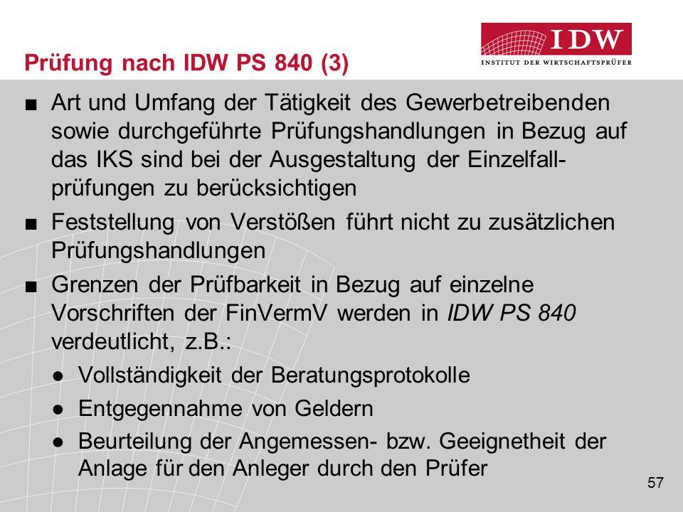 57 Prüfung nach IDW PS 840 (3) ■Art und Umfang der Tätigkeit des Gewerbetreibenden sowie durchgeführte Prüfungshandlungen in Bezug auf das IKS sind be