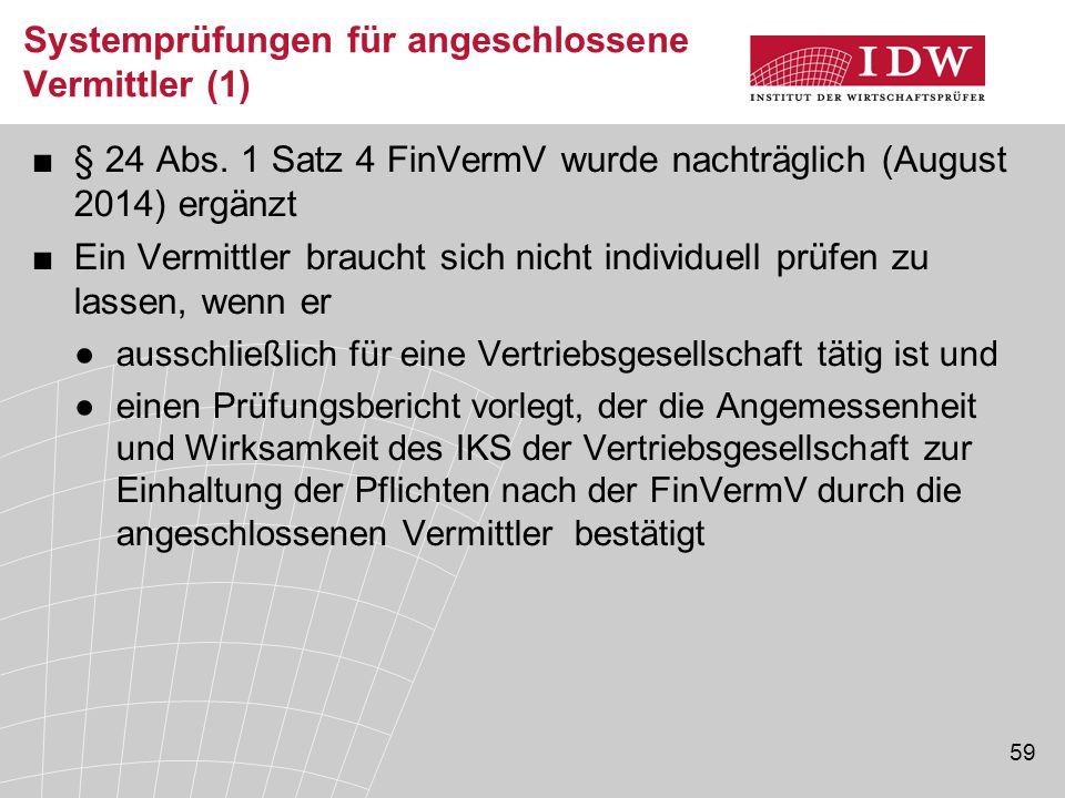 59 Systemprüfungen für angeschlossene Vermittler (1) ■§ 24 Abs. 1 Satz 4 FinVermV wurde nachträglich (August 2014) ergänzt ■Ein Vermittler braucht sic