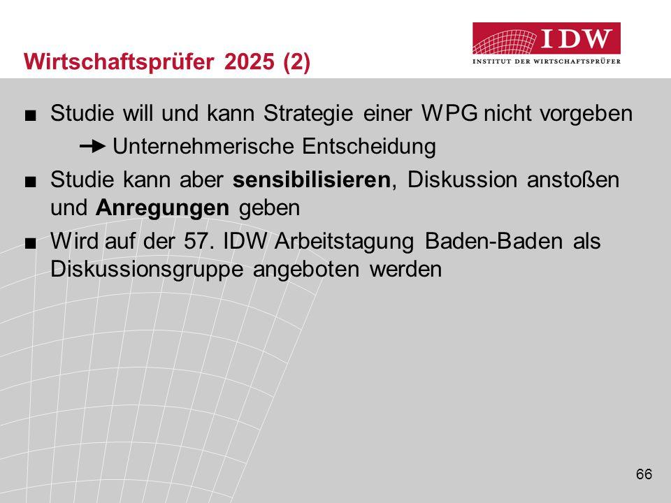 66 Wirtschaftsprüfer 2025 (2) ■Studie will und kann Strategie einer WPG nicht vorgeben Unternehmerische Entscheidung ■Studie kann aber sensibilisieren