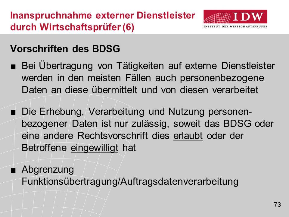 73 Inanspruchnahme externer Dienstleister durch Wirtschaftsprüfer (6) Vorschriften des BDSG ■Bei Übertragung von Tätigkeiten auf externe Dienstleister