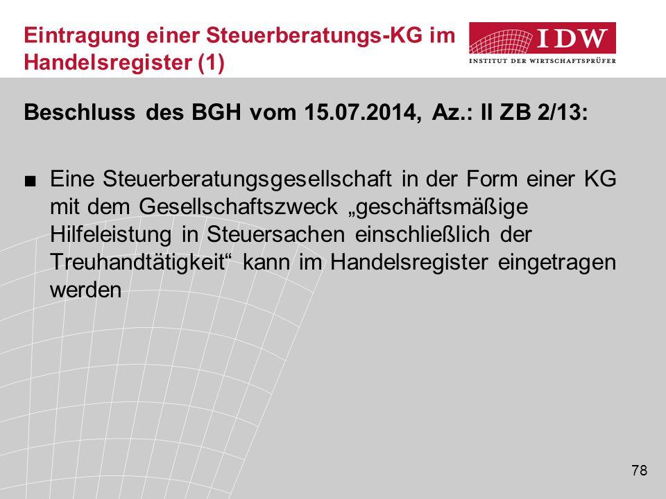 78 Eintragung einer Steuerberatungs-KG im Handelsregister (1) Beschluss des BGH vom 15.07.2014, Az.: II ZB 2/13: ■Eine Steuerberatungsgesellschaft in