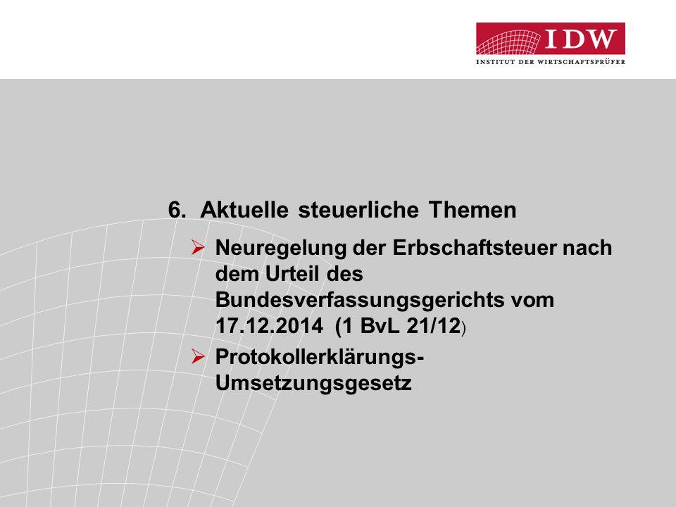 6. Aktuelle steuerliche Themen  Neuregelung der Erbschaftsteuer nach dem Urteil des Bundesverfassungsgerichts vom 17.12.2014 (1 BvL 21/12 )  Protoko