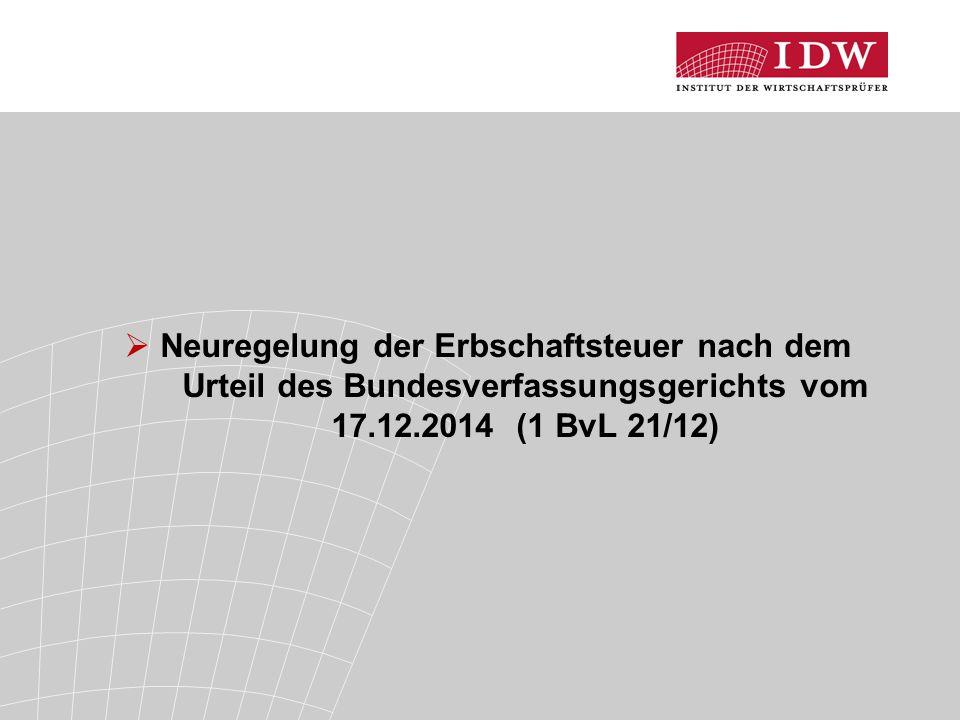 Neuregelung der Erbschaftsteuer nach dem Urteil des Bundesverfassungsgerichts vom 17.12.2014 (1 BvL 21/12)