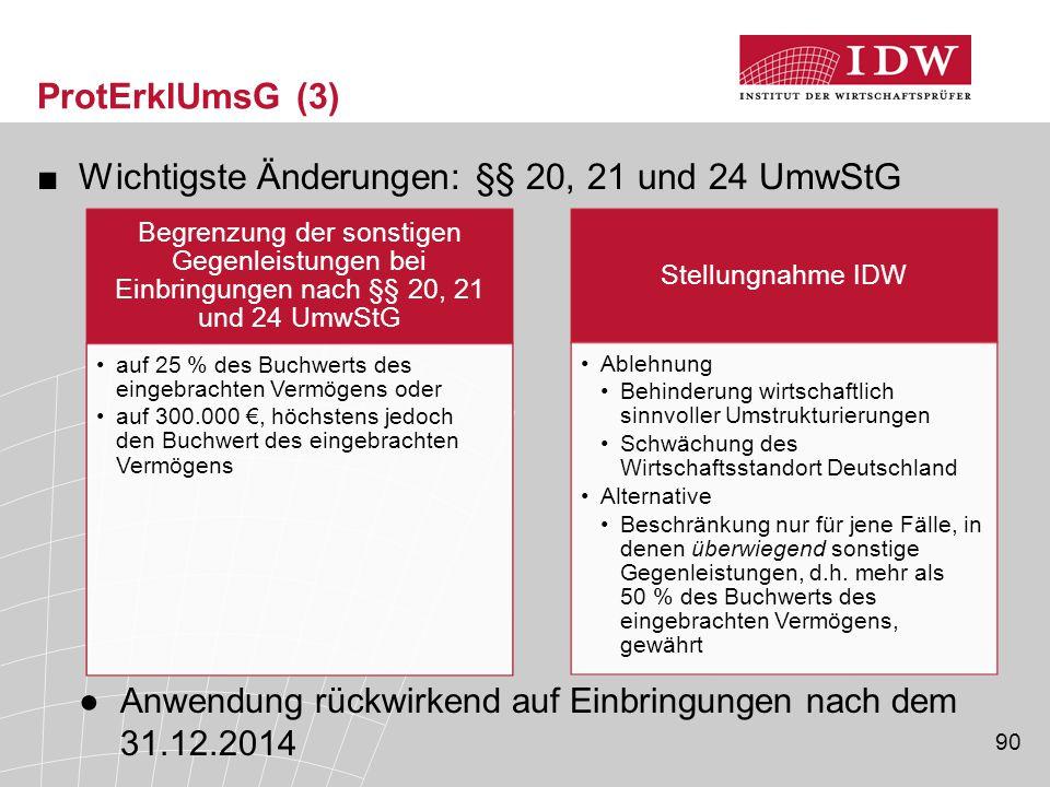 90 ProtErklUmsG (3) ■Wichtigste Änderungen: §§ 20, 21 und 24 UmwStG ●Anwendung rückwirkend auf Einbringungen nach dem 31.12.2014 Begrenzung der sonsti