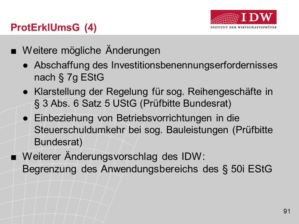 91 ProtErklUmsG (4) ■Weitere mögliche Änderungen ●Abschaffung des Investitionsbenennungserfordernisses nach § 7g EStG ●Klarstellung der Regelung für s
