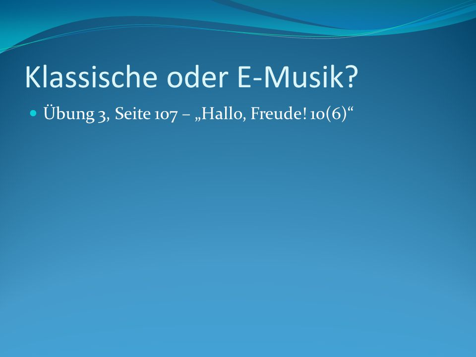 """Klassische oder E-Musik? Übung 3, Seite 107 – """"Hallo, Freude! 10(6)"""""""
