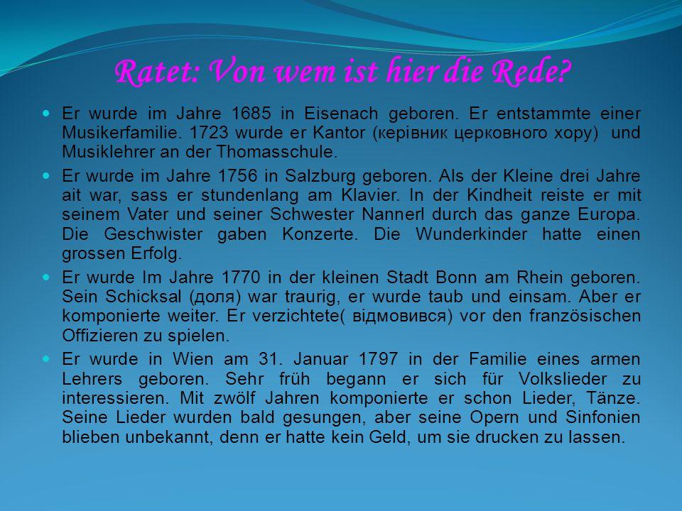 Ratet: Von wem ist hier die Rede? Er wurde im Jahre 1685 in Eisenach geboren. Er entstammte einer Musikerfamilie. 1723 wurde er Kantor (керівник церко