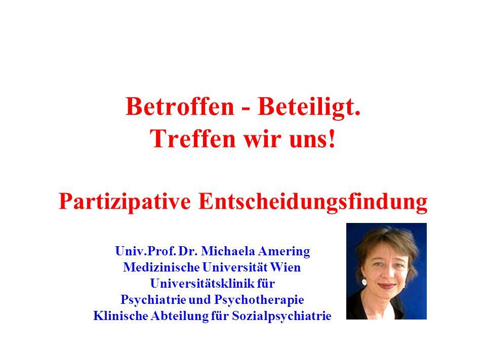 Betroffen - Beteiligt. Treffen wir uns! Partizipative Entscheidungsfindung Univ.Prof. Dr. Michaela Amering Medizinische Universität Wien Universitätsk