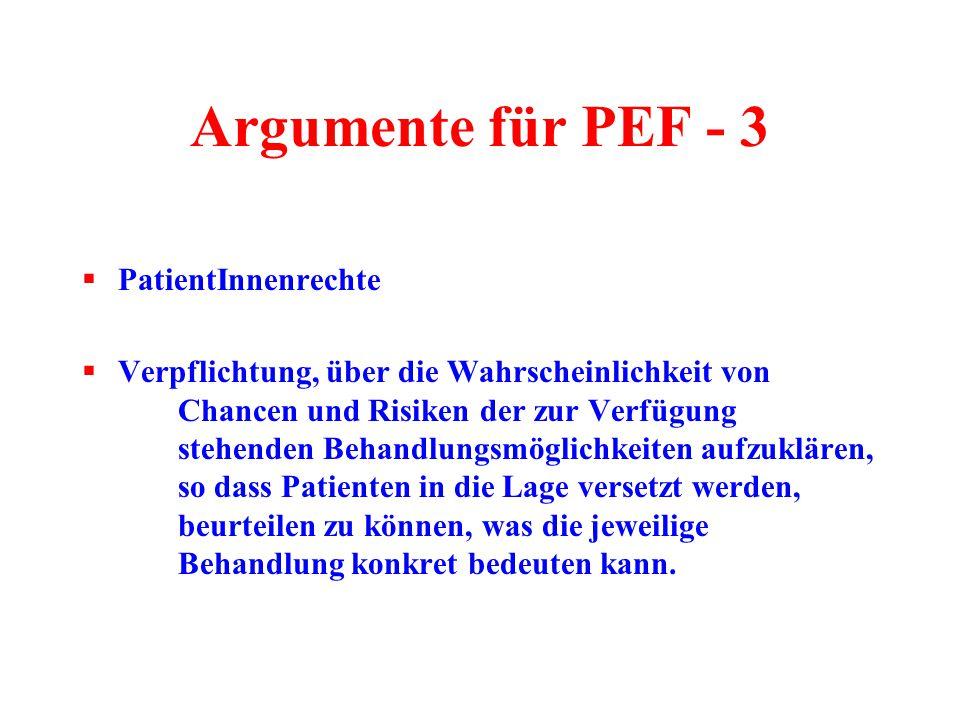 Argumente für PEF - 3  PatientInnenrechte  Verpflichtung, über die Wahrscheinlichkeit von Chancen und Risiken der zur Verfügung stehenden Behandlung