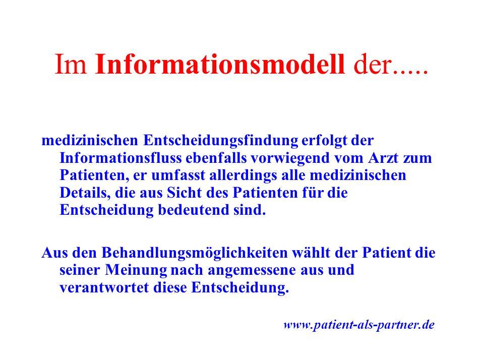 Im Informationsmodell der..... medizinischen Entscheidungsfindung erfolgt der Informationsfluss ebenfalls vorwiegend vom Arzt zum Patienten, er umfass