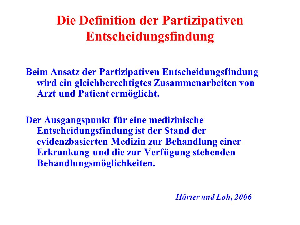 Die Definition der Partizipativen Entscheidungsfindung Beim Ansatz der Partizipativen Entscheidungsfindung wird ein gleichberechtigtes Zusammenarbeite