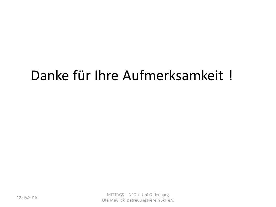 Danke für Ihre Aufmerksamkeit ! MITTAGS - INFO / Uni Oldenburg Ute Maulick Betreuungsverein SkF e.V. 12.05.2015