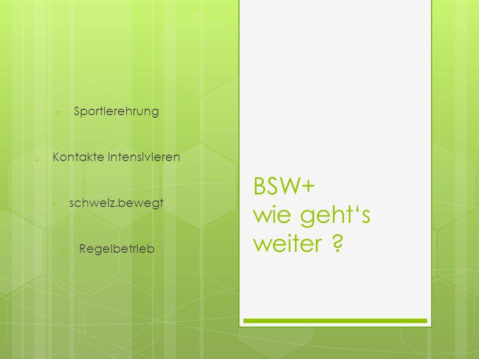 BSW+ wie geht's weiter o Sportlerehrung o Kontakte intensivieren o schweiz.bewegt o Regelbetrieb
