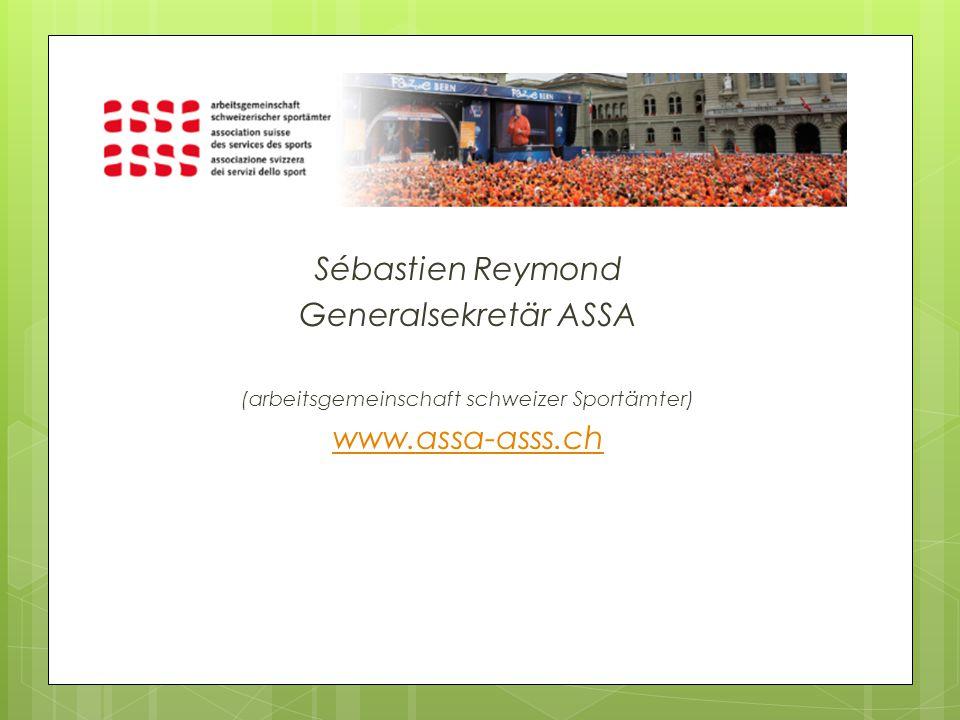 Sébastien Reymond Generalsekretär ASSA (arbeitsgemeinschaft schweizer Sportämter) www.assa-asss.ch