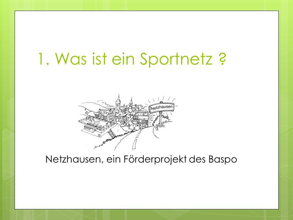 1. Was ist ein Sportnetz ? Netzhausen, ein Förderprojekt des Baspo
