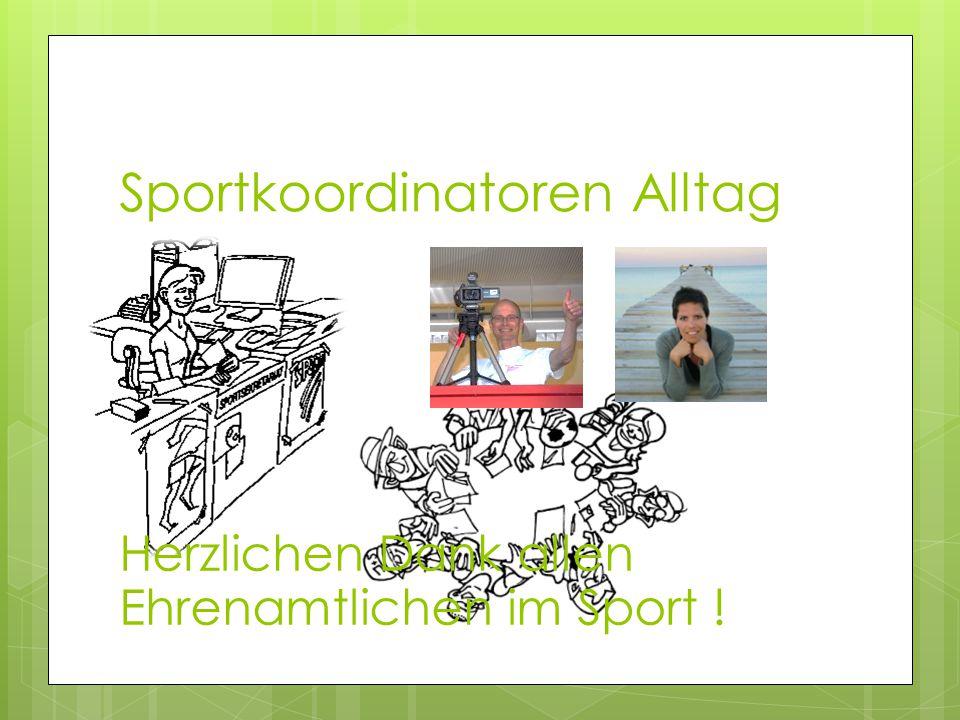 Sportkoordinatoren Alltag Herzlichen Dank allen Ehrenamtlichen im Sport !