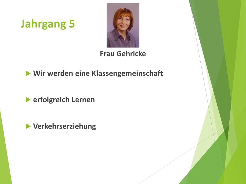 Jahrgang 5 Frau Gehricke  Wir werden eine Klassengemeinschaft  erfolgreich Lernen  Verkehrserziehung