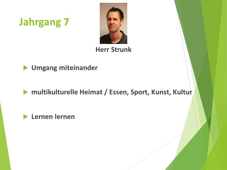 Jahrgang 7 Herr Strunk  Umgang miteinander  multikulturelle Heimat / Essen, Sport, Kunst, Kultur  Lernen lernen