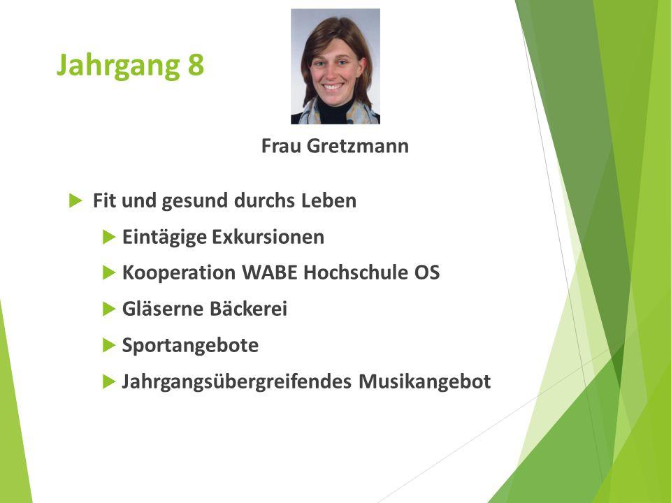 Jahrgang 8 Frau Gretzmann  Fit und gesund durchs Leben  Eintägige Exkursionen  Kooperation WABE Hochschule OS  Gläserne Bäckerei  Sportangebote 