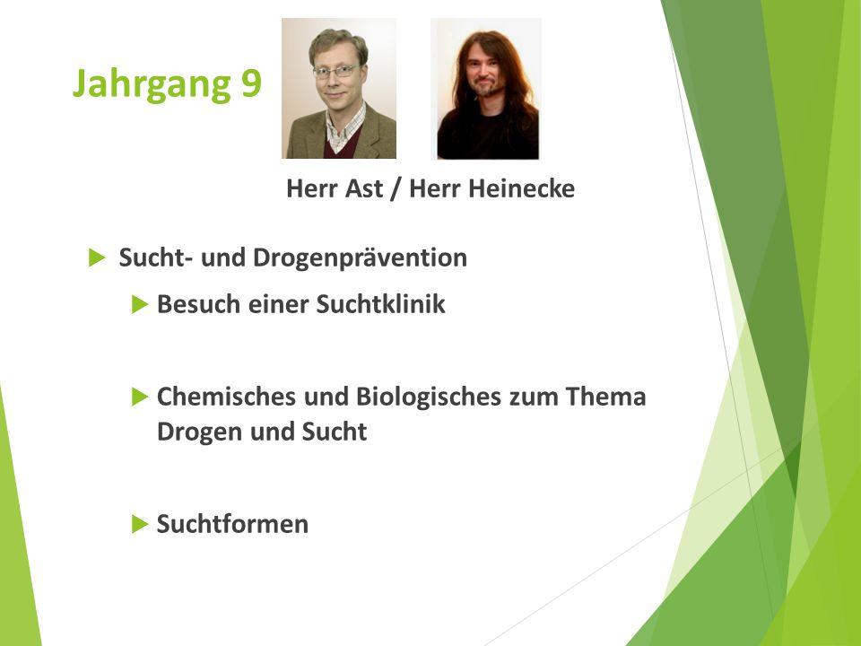Jahrgang 9 Herr Ast / Herr Heinecke  Sucht- und Drogenprävention  Besuch einer Suchtklinik  Chemisches und Biologisches zum Thema Drogen und Sucht