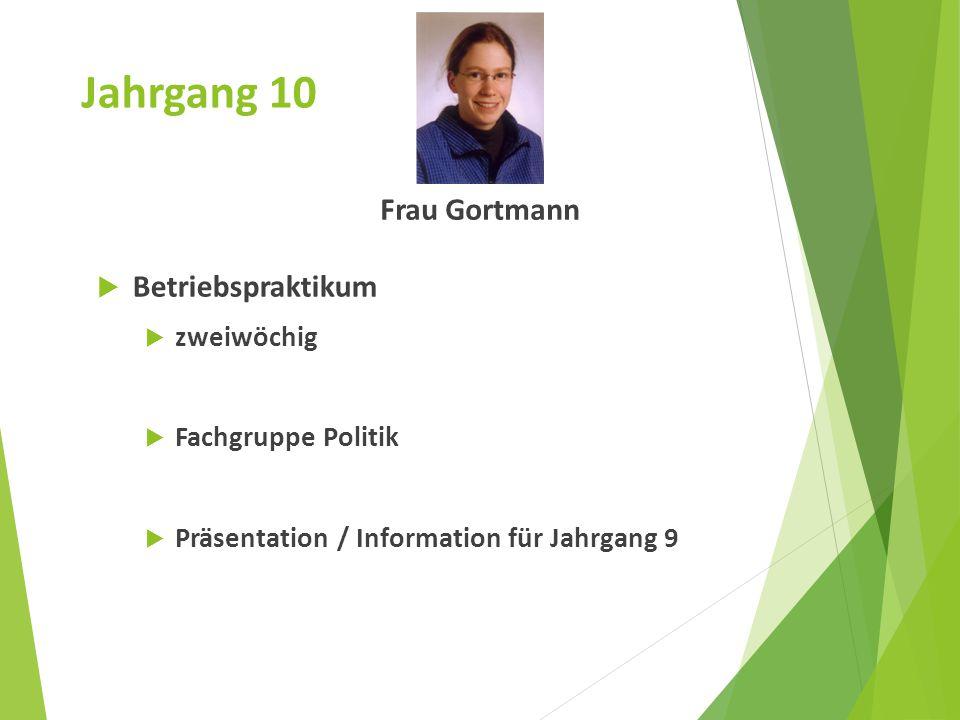 Jahrgang 10 Frau Gortmann  Betriebspraktikum  zweiwöchig  Fachgruppe Politik  Präsentation / Information für Jahrgang 9