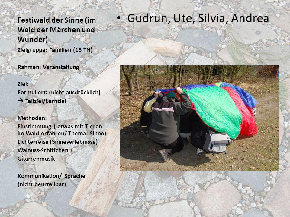 Festiwald der Sinne (im Wald der Märchen und Wunder) Gudrun, Ute, Silvia, Andrea Zielgruppe: Familien (15 TN) Rahmen: Veranstaltung Ziel: Formuliert: